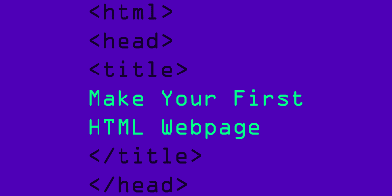 Make Your First HTML Webpage